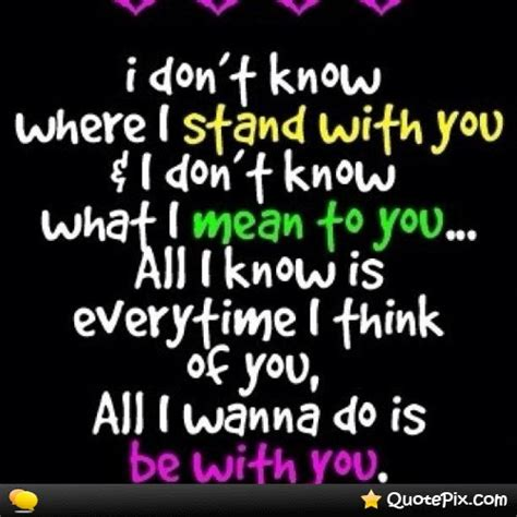 Dont Know Where I Stand Quotes