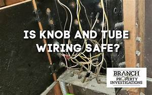 Is Knob And Tube Wiring Safe