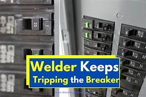 If Your Welder Keeps Tripping The Breaker  Read This Guide