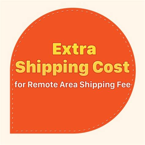 extra shipping cost  remote area shipping fee