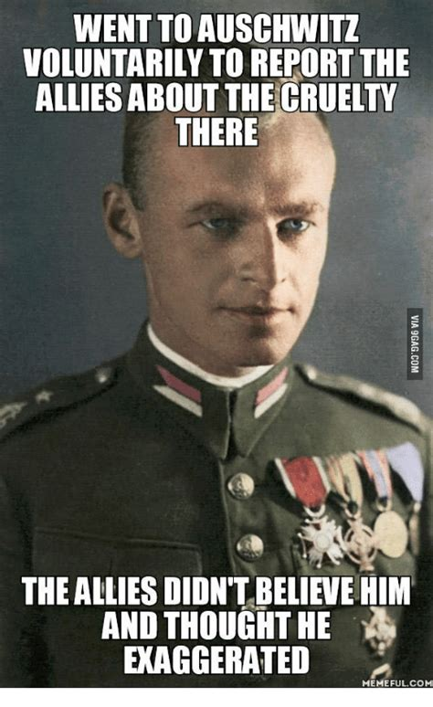 Auschwitz Memes - went to auschwitz voluntarily to report the allies about the crueltt there the allies didn t