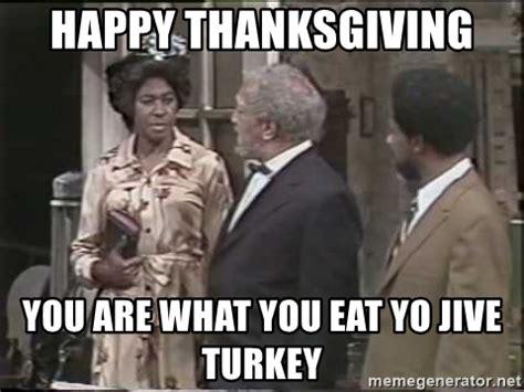 Jive Turkey Meme Happy Thanksgiving You Are What You Eat Yo Jive Turkey