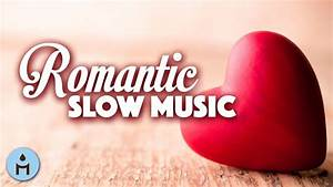 Valentine's Day 2018 | Romantic Slow Music & Instrumental ...