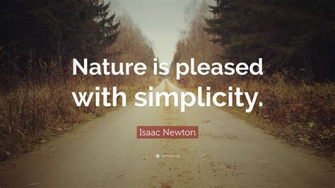 """Isaac Newton Quote """"nature Is Pleased With Simplicity. Winnie The Pooh Quotes Mp3. Beautiful Quotes By Zayn Malik. Friendship Quotes By Saints. Single Quotes Mark. Thank You Quotes Husband. Confidence Killer Quotes. Regaining Confidence Quotes. Inspirational Quotes In Hindi"""