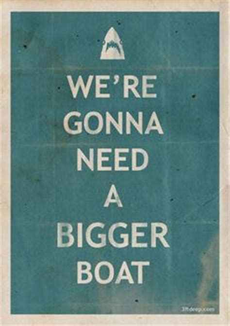 Who Said You Re Gonna Need A Bigger Boat In Jaws by 1000 Images About We Re Gonna Need A Bigger Boat On