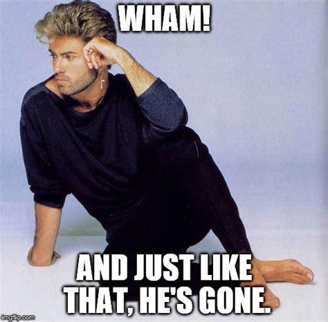 George Michael Memes - george michael imgflip