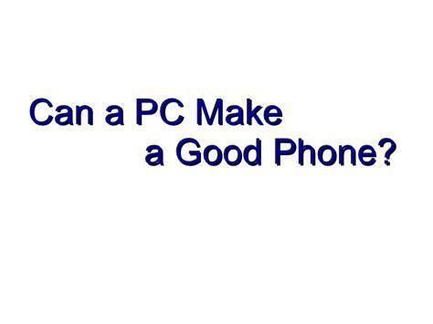 can a phone get a can a pc make a phone