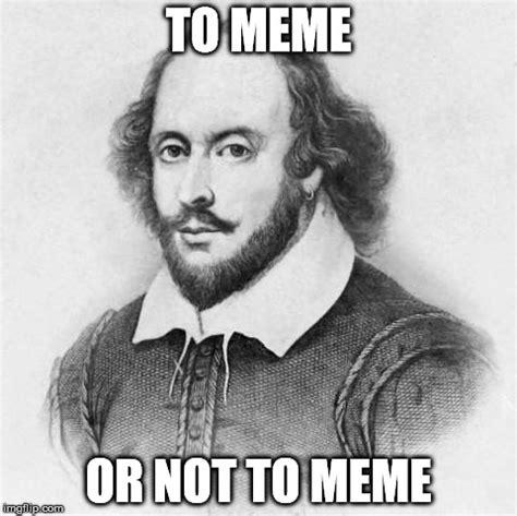 Shakespeare Meme - shakespeare imgflip