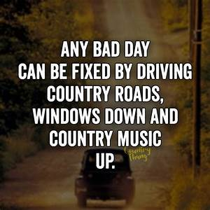Any bad day can be fixed by driving country roads, windows ...