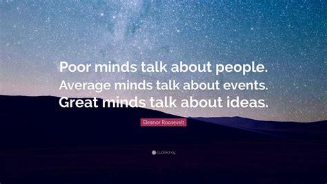 eleanor roosevelt quote poor minds talk  people