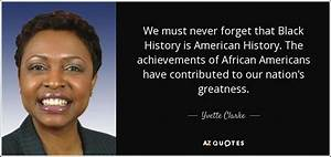 Yvette Clarke quote: We must never forget that Black ...