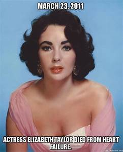 March 23 2011 Actress Elizabeth Taylor Died From Heart