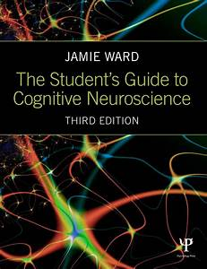 The Student U0026 39 S Guide To Cognitive Neuroscience  Ebook