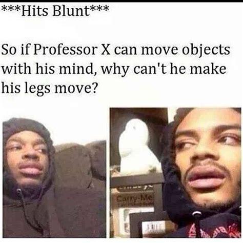Hits Blunt Memes - hits blunt lmao lol s that just too funny pinterest follow me walks and flats