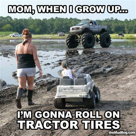 Mudding Memes Be A Proud Mud Bog Everything Baby