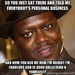 Bernie Mac Memes - so you just sat there and told me everybody s personal business and now you ask me how i m doing