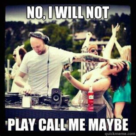 Call Me Maybe Meme - no i will not play call me maybe