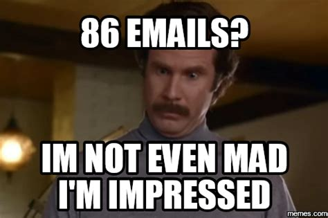Not Mad Meme - 86 emails im not even mad i m impressed memes com