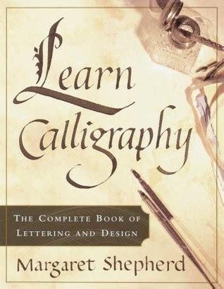 learn calligraphy  complete book  lettering  design  margaret shepherd