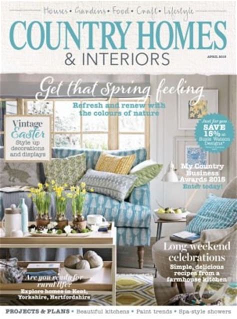 home interiors uk country homes interiors magazine april 2015 issue get