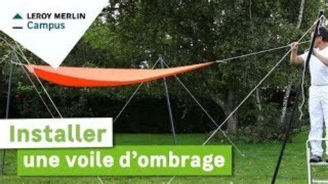 comment installer une voile d ombrage leroy merlin