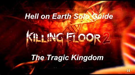 killing floor 2 tragic kingdom killing floor 2 hell on earth solo guide the tragic kingdom where nightmares come true