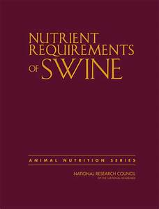 Nutrient Requirements Of Swine  Eleventh Revised Edition