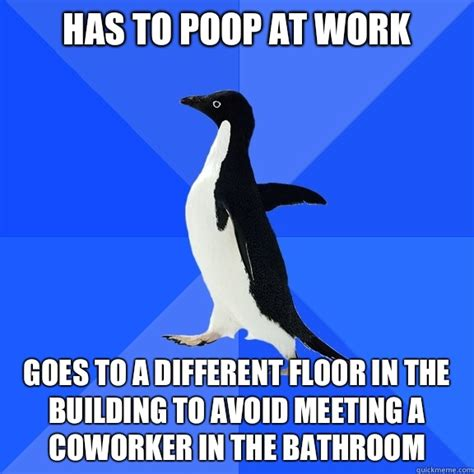 Pooping At Work Meme - has to poop at work goes to a different floor in the building to avoid meeting a coworker in the
