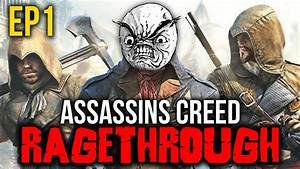 Assassins Creed Unity - RAGE THROUGH - EP1 - YouTube