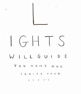 lights will guide you home and ignite your bones