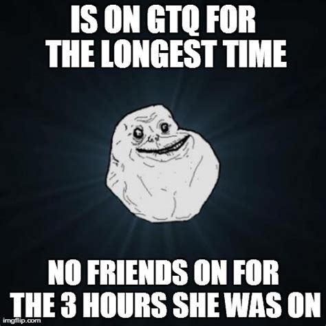 No Friends Meme - forever alone meme imgflip