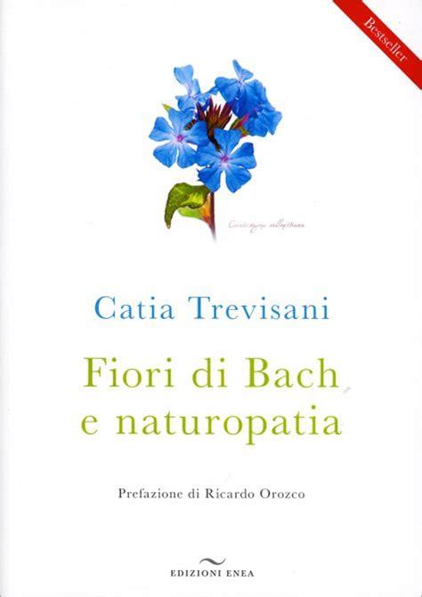 libri sui fiori di bach fiori di bach e naturopatia catia trevisani libro