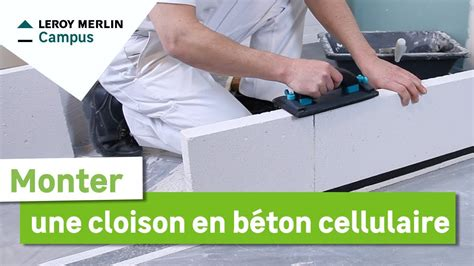 comment monter une cloison en beton cellulaire leroy