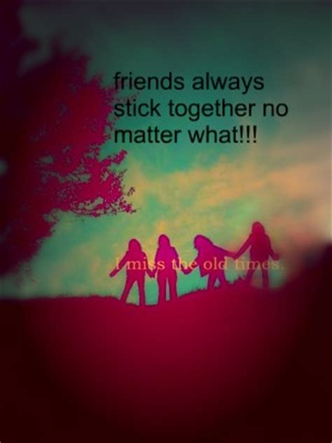 Friends Stick Together No Matter What Quotes
