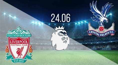 Liverpool vs Crystal Palace Prediction: EPL | 24.06.2020 ...