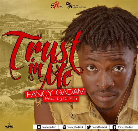 Fancy Gadam - Trust In Me (Prod By Dr Fiza)