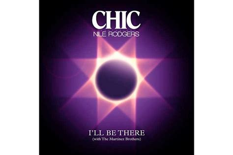 "Chic And Nile Rodgers' ""i'll Be There"""