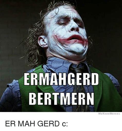 We Know Meme - ermahgerd bertmern we know meme er mah gerd c meme on sizzle