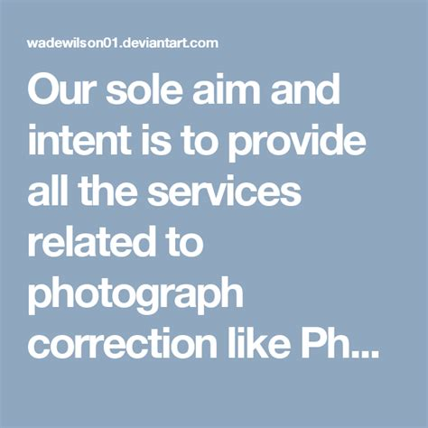 Our sole aim and intent is to provide all the services ...