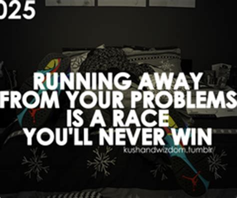 Dont Run Away From Your Problems Quotes