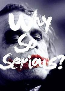 "The Joker ""Why so serious?"" 