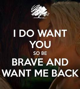 I DO WANT YOU SO BE BRAVE AND WANT ME BACK Poster   justyy ...