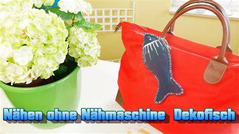 Nähen Ohne Nähmaschine by Diy N 196 Hen Ohne N 196 Hmaschine Dekofisch Aus Selber
