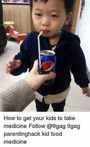 How to Get Your Kids to Take Medicine Follow 9gag ...