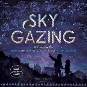 Sky Gazing A Guide To The Moon  Sun  Planets  Stars