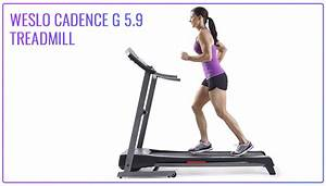 Weslo Cadence G 5 9 Treadmill Reviews 2020