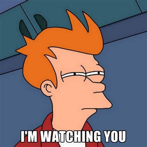 Watching You Meme - i m watching you create meme
