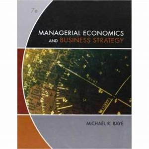 Solution Manual Managerial Economics  U0026 Business Strategy