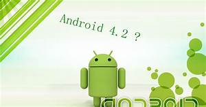whats the new features on android 42 news and apps With whats new in android 4 2