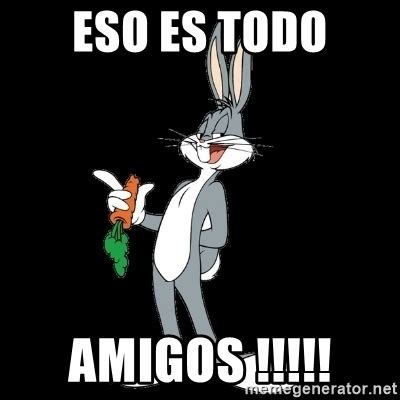 eso es todo amigos bugs bunny meme generator